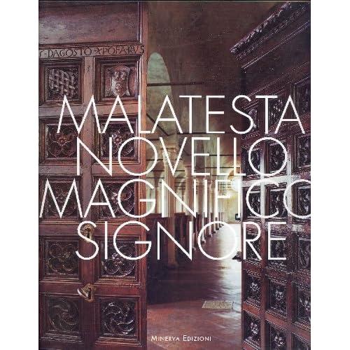 Malatesta Novello Magnifico Signore. Arte E Cultura Di Un Principe Del Rinascimento. Catalogo Della Mostra