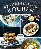Skandinavisch kochen: 100 Wohlfühlgerichte - Hygge: Das skandinavische Glücksprinzip Leben