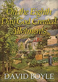 On The Eighth Day God Created Allotments by [Boyle, David]
