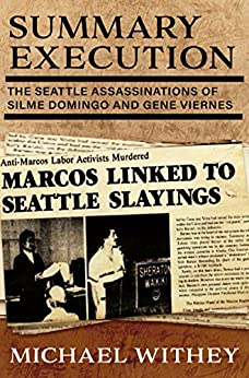 SUMMARY EXECUTION: The Seattle Assassinations of Silme Domingo and Gene Viernes (English Edition) par [Withey, Michael]