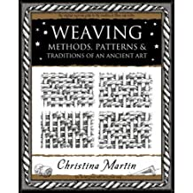 Weaving: Methods, Patterns and Traditions of an Ancient Art