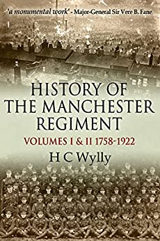History of the Manchester Regiment (63rd and 96th Regiments): Volumes I (1758-1883) and II (1883-1922) by [Wylly, H. C. ]