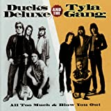Ducks Deluxe and Tyla Gang - All Too Much & Blow Me Out