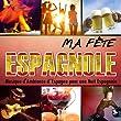 Ma Fête Espagnole. Musique d'Ambiance d'Espagne pour une Nuit Espagnole