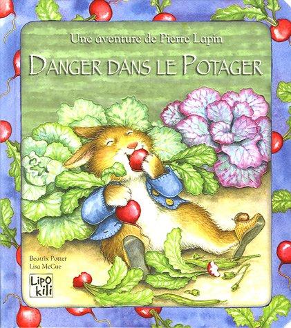 Danger dans le potager : Une aventure de Pierre Lapin par Beatrix Potter