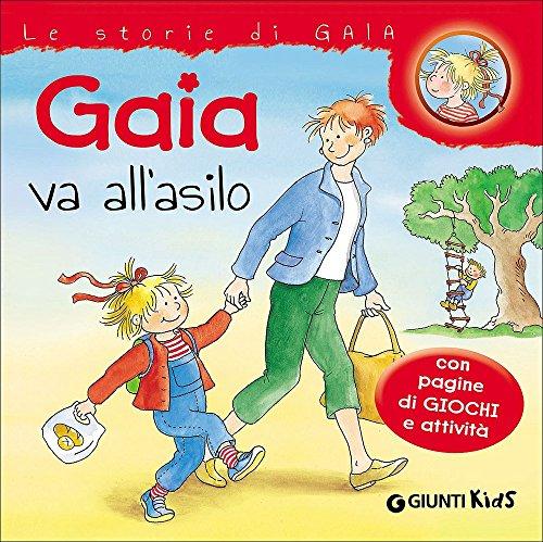 Gaia va all'asilo. Con pagine di giochi e attività. Ediz. illustrata