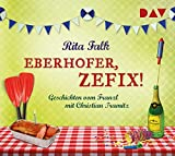 Eberhofer, zefix! Geschichten vom Franzl: Ungekürzte Lesung mit Christian Tramitz (1 CD) - Rita Falk