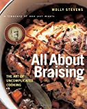 All About Braising: The Art of Uncomplicated Cooking by Stevens, Molly (2004) Hardcover