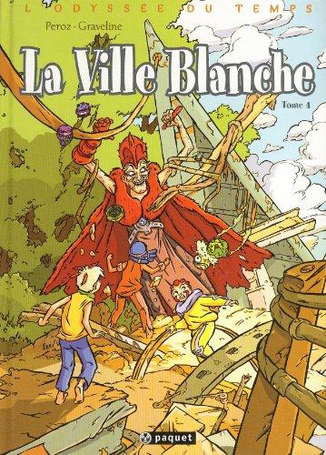 L'Odyssée du Temps, Tome 4 : La Ville Blanche par Michèle Graveline, Maxime Peroz, Gaël Rougy, Sébastien Acacia