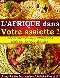 l afrique dans votre assiette d?couvrez les 54 recettes des plats nationaux africains