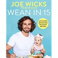 Wean in 15: Up-to-date Advice and 100 Quick… by Joe Wicks