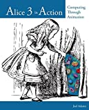 Alice 3 in Action: Computing Through Animation