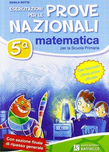 Esercitazioni per le prove nazionali di matematica. Con fascicolo ultima prova ufficiale. Per la 5 classe elementare