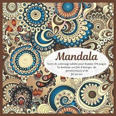 Livre de coloriage adulte pour homme Mandala 120+ pages - Le bonheur est fait d'énergie, de persévérance et de foi en soi.