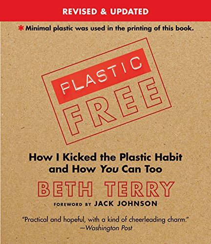 Plastic-Free: How I Kicked the Plastic Habit and You Can Too