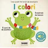 I colori. I miei piccoli libri sonori da accarezzare. Ediz. a colori