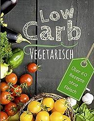 Low Carb vegetarisch: Das Low Carb Kochbuch - über 60 Low Carb Rezepte ohne Fleisch zum Abnehmen (Genussvoll abnehmen mit Low Carb, Band 2)