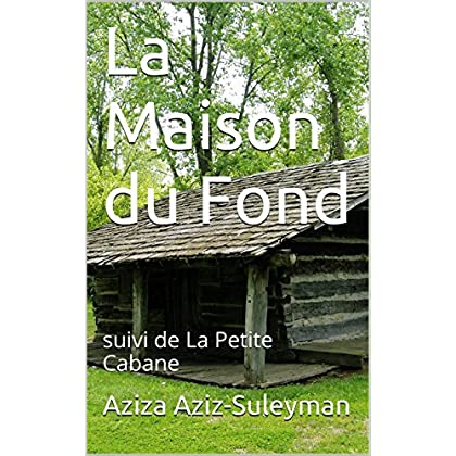 La Maison du Fond: suivi de La Petite Cabane
