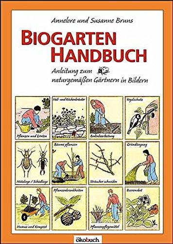 Handbuch Gartenarbeit (Biogarten-Handbuch: Anleitung zum naturgemäßen Gärtnern in Bildern)