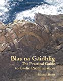 Blas na Gàidhlig: The Practical Guide to Scottish Gaelic Pronunciation