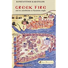 Greek Fire: and its contribution to Byzantine might: Volume 1 (History)