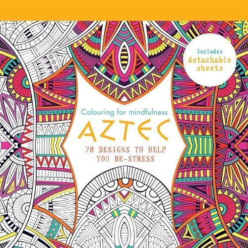 Aztec: 70 designs to help you de-stress (Colouring for Mindfulness)