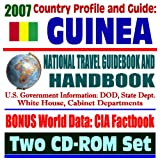 2007 Country Profile and Guide to Guinea (Republic of Guinea) - National Travel Guidebook and Handbook - Conakry, Business, USAID, Trade, Agriculture (Two CD-ROM Set)