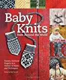 Baby Knits from Around the World: 20 Heirloom Projects in a Variety of Styles and Techniques (November 1, 2013) Flexibound