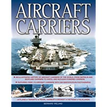 Aircraft Carriers: An Illustrated History of Aircraft Carriers of the World, from Zeppelin and Seaplane Carriers to v/Stol and Nuclear-Powered Carriers