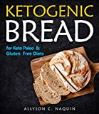 Ketogenic Bread: The Best Low Carb, Paleo, Gluten Free Diet Cookbook for Keto Bread Bakers with 60 Easy  Recipes! (Allyson C. Naquin Cookbook 2)