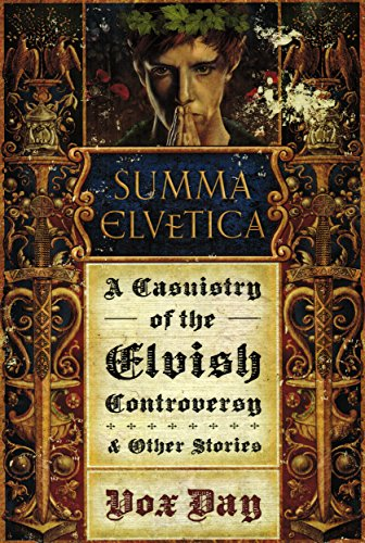 Summa Elvetica: A Casuistry of the Elvish Controversy (Arts of Dark and Light Book 0) (English Edition) par Vox Day