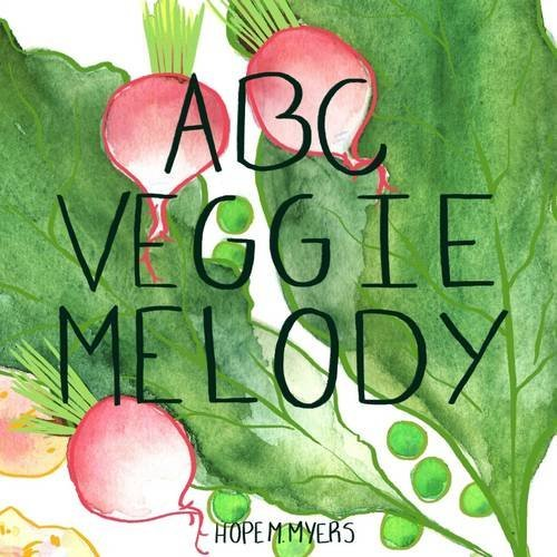Abc Veggie Melody by Hope M. Myers (2015-03-25)