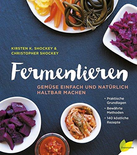 Image of Fermentieren: Gemüse einfach und natürlich haltbar machen. Praktische Grundlagen. Bewährte Methoden. 140 köstliche Rezepte