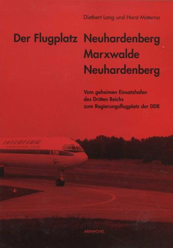 Der Flugplatz Neuhardenberg - Marxwalde - Neuhardenberg: Vom geheimen Einsatzhafen des Dritten Reichs zum Regierungsflugplatz der DDR (Studien zur Geschichte von Neuhardenberg)