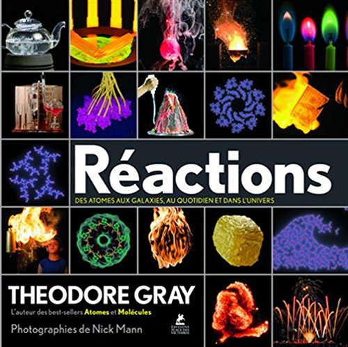 Reactions: An Illustrated Exploration of Elements, Molecules, and Change in the Universe par Theodore Gray