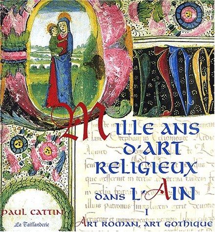 Mille ans d'Art religieux dans l'Ain : Tome 1, Art roman, Art gothique