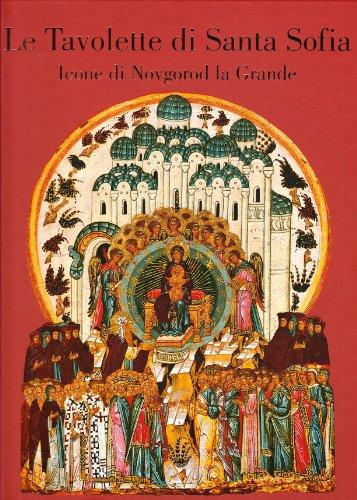 La tavolette di Santa Sofia. Icone di Novgorod la Grande. Ediz. illustrata