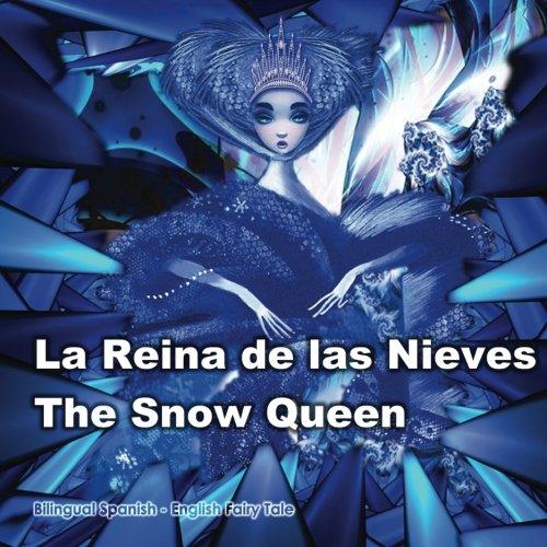 La Reina de las Nieves. The Snow Queen. Bilingual Spanish - English Fairy Tale: El libro bilingüe ilustrado para niños. Dual Language Picture Book for Kids