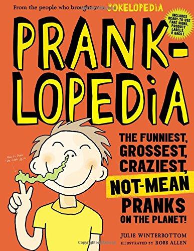 Prankopedia: The Funniest, Best, Craziest Not-mean Pranks Ever Assembled in One Book!