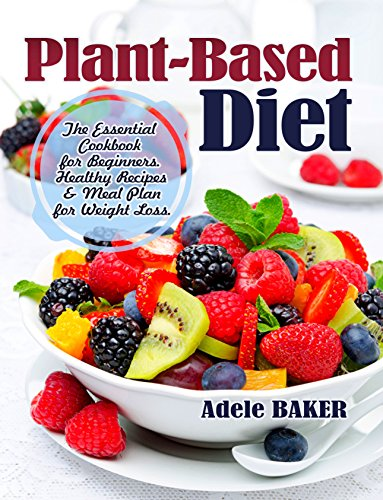 Plant-Based Diet: The Essential Cookbook for Beginners. Healthy Recipes & Meal Plan for Weight Loss. (Plant Based Recipes, whole foods diet, diet plans ... plant-based, Paleo Diet) (English Edition)