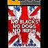 No Blacks No Dogs No Irish