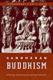 Gandharan Buddhism: Archaeology, Art, and Texts (Asian Religions and Society)