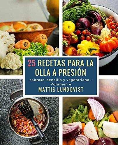 25 recetas para la olla a presión: sabroso, sencillo y vegetariano (Spanish Edition)