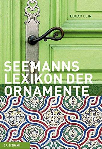 Das große Lexikon der Ornamente: Herkunft, Entwicklung, Bedeutung (Seemanns Lexika)