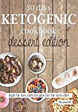 30 Days Ketogenic Cookbook Dessert Edition: High Fat Low Carb Cookbook for the Keto Diet