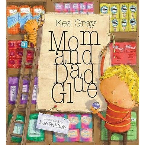 Mom and Dad Glue by Kes Gray (2009-10-01) - 10 Glue