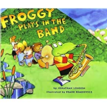 Froggy Plays in the Band by Jonathan London (2009-04-09)