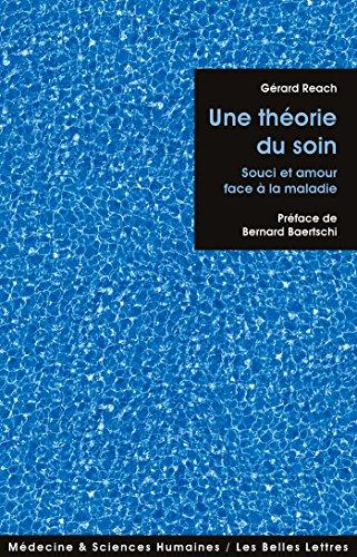Une thorie du soin: Souci et amour face  la maladie (Mdecine & sciences humaines t. 14)