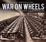 War on Wheels: The Mechanisation of the British Army in the Second World War