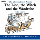 The Chronicles Of Narnia: The Lion, The Witch And The Wardrobe: A BBC Radio 4 full-cast dramatisation